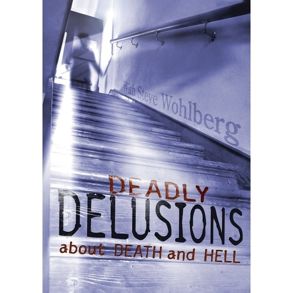 Deadly Delusions about Death and Hell